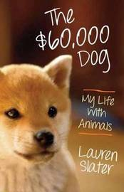 The $60,000 Dog by Lauren Slater
