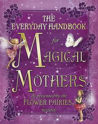 Everyday Handbook for Magical Mothers as Presented by the Flower Fairies by Cicely Mary Barker