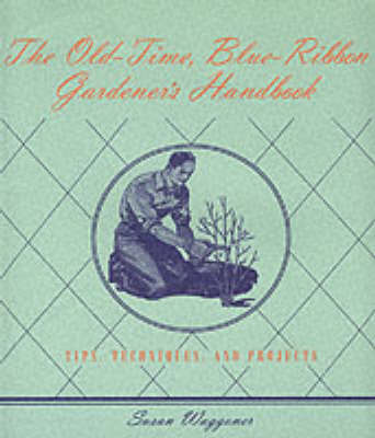 Old-time, Blue-ribbon Gardener's Handbook by Susan Waggoner