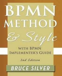 BPMN Method and Style, 2nd Edition, with BPMN Implementer's Guide by Bruce S. Silver