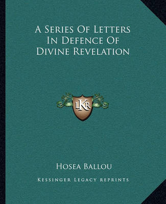 A Series of Letters in Defence of Divine Revelation by Hosea Ballou