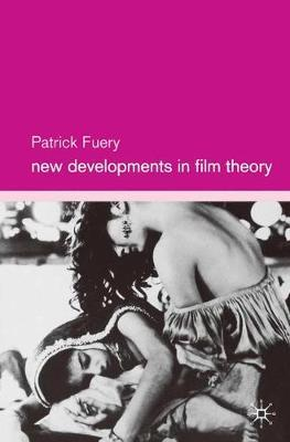 New Developments in Film Theory by Patrick Fuery