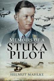 Memoirs of a Stuka Pilot by Mahlke, Helmut