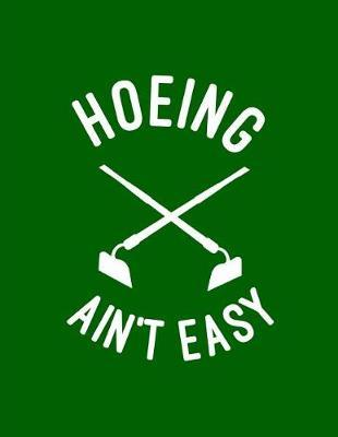 Hoeing Ain't Easy by Garden Planner