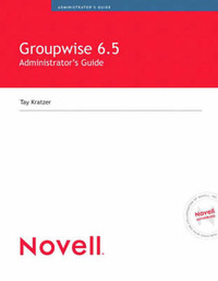 Novell's GroupWise 6.5 Administrators Guide by Tay Kratzer image