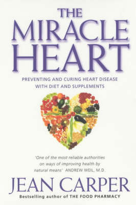 The Miracle Heart: Preventing and Curing Heart Disease with Diet and Supplements by Jean Carper image