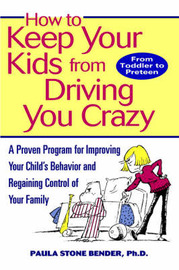 How to Keep Your Kids from Driving You Crazy: A Proven Program for Improving Your Child's Behaviour and Regaining Control of Your Family by Paula Stone Bender image