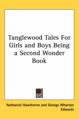 Tanglewood Tales For Girls and Boys Being a Second Wonder Book by Nathaniel Hawthorne image