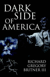 Dark Side of America by III Richard Gregory Britner image
