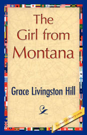 The Girl from Montana by Livingston Hill Grace Livingston Hill