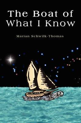 The Boat of What I Know by Marian Schwilk-Thomas
