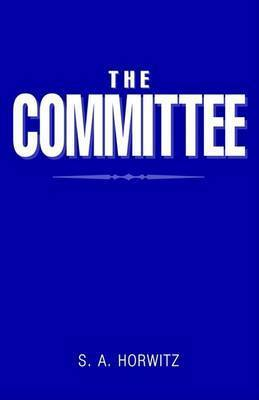 The Committee by S. a. Horwitz