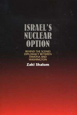 Israel's Nuclear Option by Zaki Shalom