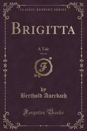 Brigitta, Vol. 41 by Berthold Auerbach