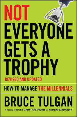 Not Everyone Gets A Trophy by Bruce Tulgan