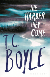 The Harder They Come by T.C Boyle