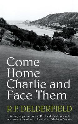 Come Home Charlie & Face Them by R.F. Delderfield