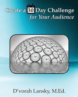 Create a 30 Day Challenge for Your Audience by D'Vorah Lansky
