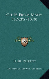 Chips from Many Blocks (1878) by Elihu Burritt