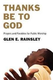 Thanks Be to God by Glen E Rainsley