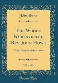 The Whole Works of the REV. John Howe, Vol. 4 of 8 by John Howe image