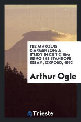 The Marquis d'Argenson; A Study in Criticism; Being the Stanhope Essay, Oxford, 1893 by Arthur Ogle
