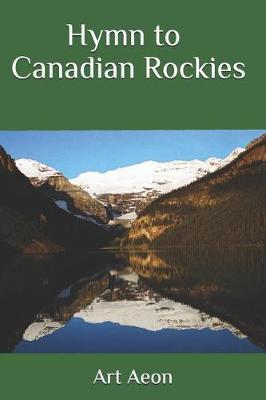 Hymn to Canadian Rockies by Art Aeon