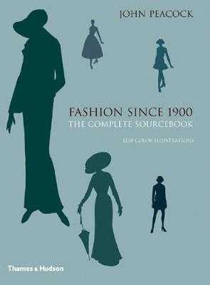 Fashion Since 1900: The Complete Sourcebook by John Peacock