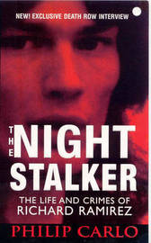 The Night Stalker: The Life and Crimes of Richard Ramirez by Philip Carlo image