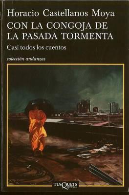 Con La Congoja de La Pasada Tormenta by Horacio Castellanos Moya