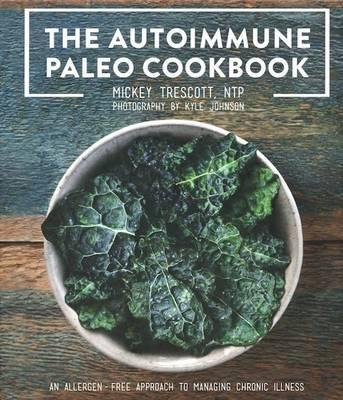 The Autoimmune Paleo Cookbook by Mickey Trescott