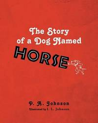 The Story of a Dog Named Horse by P.A. Johnson