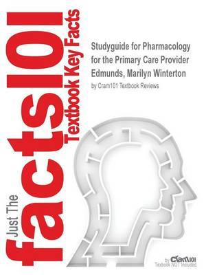 Studyguide for Pharmacology for the Primary Care Provider by Edmunds, Marilyn Winterton, ISBN 9780323187145 by Cram101 Textbook Reviews
