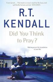 Did You Think to Pray? by R.T. Kendall image