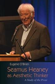 Seamus Heaney as Aesthetic Thinker by Eugene O'Brien