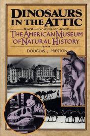 Dinosaurs in the Attic by Douglas J Preston