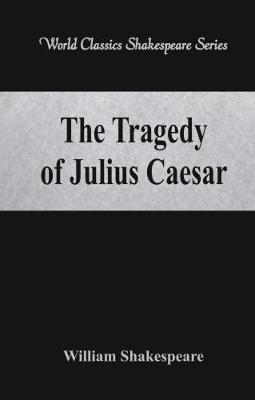 an analysis of the main hero in the tragedy of julius caesar by william shakespeare Free study guides and book notes including comprehensive chapter analysis, complete summary analysis, author biography information, character profiles, theme analysis, metaphor analysis, and top ten quotes on classic literature.