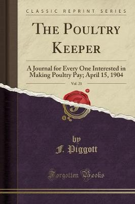 The Poultry Keeper, Vol. 21 by F Piggott