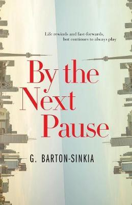 By The Next Pause by G Barton-Sinkia