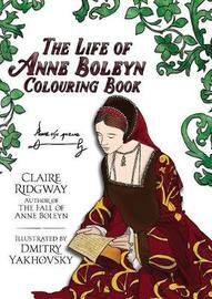 The Anne Boleyn Colouring Book by Claire Ridgway
