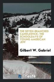 The Seven-Branched Candlestick; The Schooldays of Young American Jew by Gilbert W Gabriel image