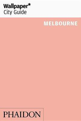 Wallpaper* City Guide Melbourne by Wallpaper*