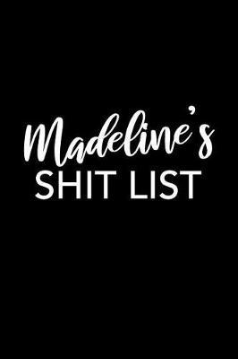 Madeline's Shit List by Madeline Name Notebooks