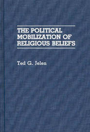 The Political Mobilization of Religious Beliefs by Ted G Jelen