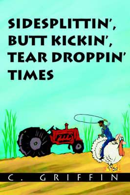 Sidesplittin', Butt Kickin', Tear Droppin' Times by C. Griffin image