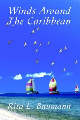 Winds Around The Caribbean by Rita L. Bauman