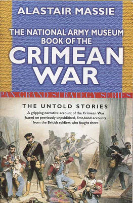 National Army Museum Book of the Crimean War by Alastair Massie