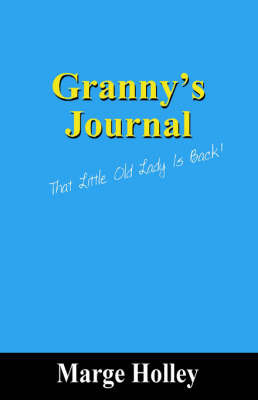 Granny's Journal: That Little Old Lady Is Back! by Marge Holley