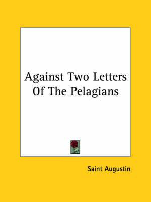 Against Two Letters of the Pelagians by Saint Augustine