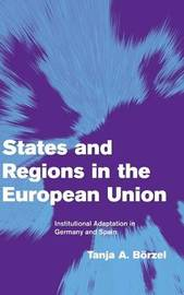 States and Regions in the European Union by Tanja A. Borzel